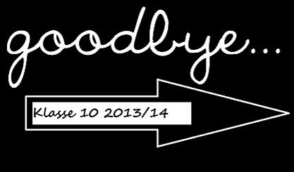Goodbye Klasse 10 – 2013/2014